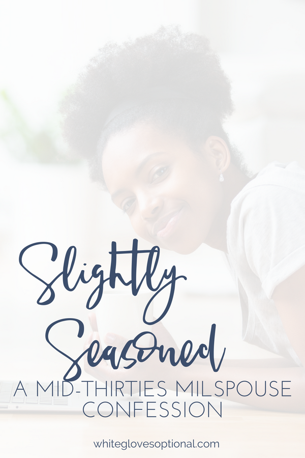 Slightly Seasoned: A Mid-Thirties MilSpouse Confession